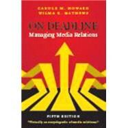 On Deadline: Managing Media Relations by Howard, Carole M.; Mathews, Wilma K., 9781478603405