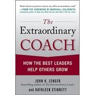 The Extraordinary Coach: How the Best Leaders Help Others Grow by Zenger, John; Stinnett, Kathleen, 9780071703406