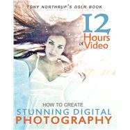 Tony Northrup's DSLR Book: How to Create Stunning Digital Photography by Tony Northrup,  Chelsea Northrup, 9780988263406