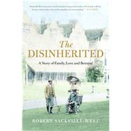 The Disinherited A Story of Family, Love and Betrayal by Sackville-West, Robert, 9781408843406