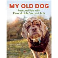 My Old Dog Rescued Pets with Remarkable Second Acts by Coffey, Laura T.; Fusaro, Lori; Case, Neko, 9781608683406