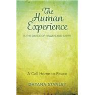 The Human Experience Is the Dance of Heaven and Earth by Stanley, Dhyana, 9781785353406