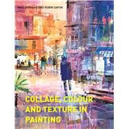 Collage, Colour and Texture in Painting by Bernard, Mike; Capon, Robin, 9781849943406