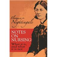 Notes on Nursing What It Is, and What It Is Not by Nightingale, Florence, 9780486223407