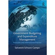 Government Budgeting and Expenditure Management: Principles and International Practice by Schiavo-Campo; Salvatore, 9781138183407