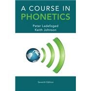 A Course in Phonetics by Ladefoged, Peter; Johnson, Keith, 9781285463407