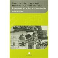 Tourism, Heritage and National Culture in Java: Dilemmas of a Local Community by Dahles,Heidi, 9781138863408