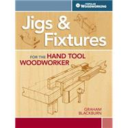 Jigs & Fixtures for the Hand Tool Woodworker by Blackburn, Graham, 9781440333408