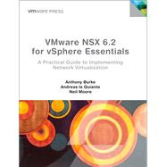 VMware NSX for vSphere Essentials A practical guide to implementing Network Virtualization by Burke, Anthony; la Quiante, Andreas; Moore, Neil, 9780134513409