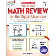 Week-by-Week Math Review for the Digital Classroom: Grade 3 Ready-to-Use, Animated PowerPoint® Slideshows With Practice Pages That Help Students Master Key Math Skills and Concepts by Wyborney, Steve, 9780545773409