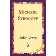 Michael Strogoff: Or the Courier of the Czar by Verne, Jules, 9781421823409