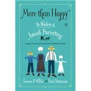 More than Happy The Wisdom of Amish Parenting by Miller, Serena B.; Stutzman, Paul, 9781476753409
