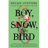Boy, Snow, Bird A Novel by Oyeyemi, Helen, 9781594633409