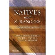 Natives and Strangers A History of Ethnic Americans by Dinnerstein, Leonard; Nichols, Roger L.; Reimers, David M., 9780199303410