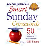 The New York Times Smart Sunday Crosswords Volume 1 50 Sunday Puzzles from the Pages of The New York Times by Unknown, 9781250063410