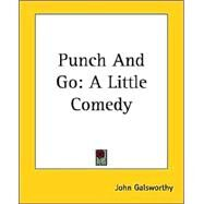Punch and Go : A Little Comedy by Galsworthy, John, 9781419143410