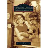 Trailside Museum: The Legend of Virginia Moe by Morocco, Jane; Harvey, Paul, Jr., 9781467113410