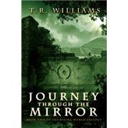 Journey Through the Mirror Book Two of the Rising World Trilogy by Williams, T. R., 9781476713410