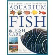 The Ultimate Encyclopedia of Aquarium Fish & Fish Care by Bailey, Mary; Sandford, Gina, 9781780193410