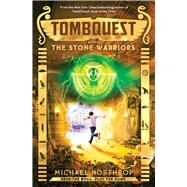 The Stone Warriors (TombQuest, Book 4) by Northrop, Michael, 9780545723411