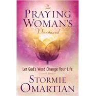 The Praying Woman's Devotional by Omartian, Stormie, 9780736963411