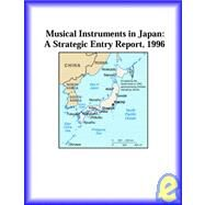 Musical Instruments in Japan : A Strategic Entry Report, 1996 by Icon Group International Staff, 9780741813411