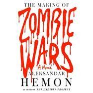 The Making of Zombie Wars A Novel by Hemon, Aleksandar, 9780374203412