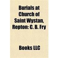 Burials at Church of Saint Wystan, Repton : C. B. Fry by , 9781156303412