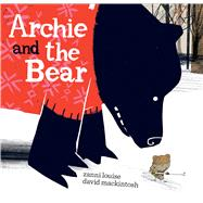 Archie and the Bear by Louise, Zanni; Mackintosh, David, 9781328973412