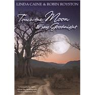 Touch the Moon and Say Goodnight by Caine, Linda ; Royston, Robin, 9781942603412