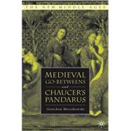 Medieval Go-betweens and Chaucer's Pandarus by Mieszkowski, Gretchen, 9781403963413