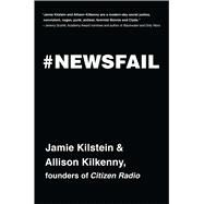 Newsfail by Kilstein, Jamie; Kilkenny, Allison, 9781476783413