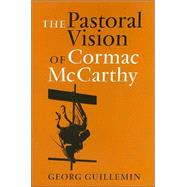 The Pastoral Vision of Cormac McCarthy by Guillemin, Georg, 9781585443413