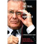 The Trial of Donald Rumsfeld: A Prosecution by Book by Ratner, Michael, 9781595583413