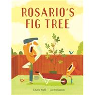 Rosario's Fig Tree by Wahl, Charis; Melanson, Luc, 9781554983414