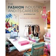 The Fashion Industry and Its Careers An Introduction by Granger, Michele M., 9781628923414