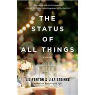 The Status of All Things A Novel by Fenton, Liz; Steinke, Lisa, 9781476763415