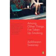 Among Other Things, I've Taken Up Smoking by Sweeney, Aoibheann (Author), 9780143113416