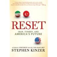 Reset Iran, Turkey, and America's Future by Kinzer, Stephen, 9780312573416