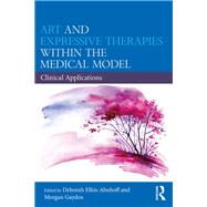Art and Expressive Therapies within the Medical Model: Clinical Applications by Elkis-Abuhoff; Deborah, 9780367023416
