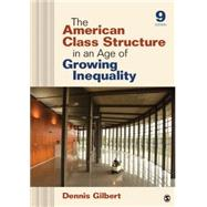 The American Class Structure in an Age of Growing Inequality by Gilbert, Dennis, 9781452203416