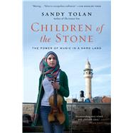 Children of the Stone The Power of Music in a Hard Land by Tolan, Sandy, 9781632863416