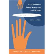Psychodrama, Group Processes and Dreams: Archetypal Images of Individuation by Scategni,Wilma, 9780415763417