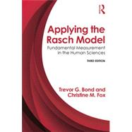 Applying the Rasch Model: Fundamental Measurement in the Human Sciences, Third Edition by Bond; Trevor G., 9780415833417