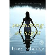 Swimming at Night A Novel by Clarke, Lucy, 9781451683417