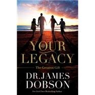 Your Legacy by Dobson, James, 9781455573417