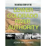 The Untold Story of the Lower Colorado River Authority by Williams, John; Sansom, Andrew, 9781623493417