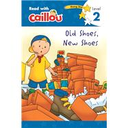 Caillou, Old Shoes, New Shoes : Read With Caillou, Level 2 by Moeller, Rebecca; Sévigny, Eric, 9782897183417
