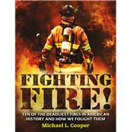 Fighting Fire! Ten of the Deadliest Fires in American History and How We Fought Them by Cooper, Michael L., 9781250073419
