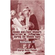 Books and Their Makers During the Middle Ages : Volume II by Putnam, George Haven, 9781410213419